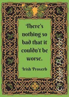Irish Proverb: There's nothing so bad that it couldn't be worse. Quote Wall Art | Ireland Decor | Irish Gifts | Celtic | Instant Download  #decorationquote Irish Quotes, Irish Sayings, Irish Poems, Crazy Sayings, Irish Toasts, Irish Proverbs, Proverbs Quotes, Irish Blessing, Irish Prayer