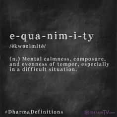 EQUANIMITY- mental calmness, composure and evenness of temper, especially in a difficult situation Synonyms: composure, level-headedness, presence of mind Unusual Words, Unique Words, Cool Words, Nice Words To Say, Words Quotes, Me Quotes, Sayings, Calm Quotes, Strong Quotes