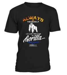 """# Always Be Yourself T-Shirt Be A Gorilla Funny Tee Wildlife .  Special Offer, not available in shops      Comes in a variety of styles and colours      Buy yours now before it is too late!      Secured payment via Visa / Mastercard / Amex / PayPal      How to place an order            Choose the model from the drop-down menu      Click on """"Buy it now""""      Choose the size and the quantity      Add your delivery address and bank details      And that's it!      Tags: For all of you…"""