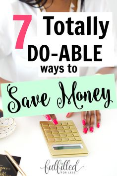 "Want to save some money without stressing out or trying too hard? Check out this post for seven ways to save money, they're totally do-able even if you're new to this whole ""saving money"" thing!"