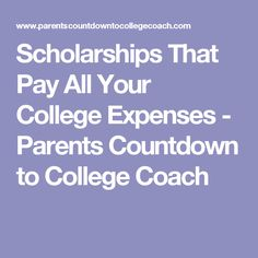 Scholarships That Pay All Your College Expenses - Parents Countdown to College Coach