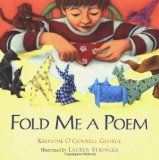 Fold Me a Poem by Kristine O'Connell George (combines poetry with origami)