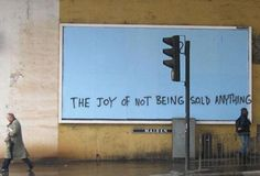 The joy of not being sold anything - Anti-consumerism Culture Jamming, Anti Consumerism, Tumblr, Arte Popular, Word Pictures, Public Art, Public Spaces, Urban Art, Billboard