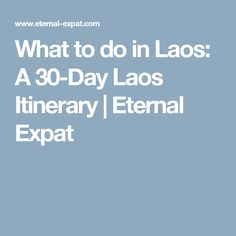 What to do in Laos: A 30-Day Laos Itinerary   Eternal Expat