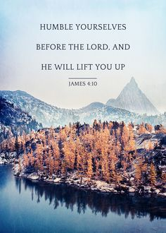 """""""Humble yourselves before the Lord, and He will lift you up"""" (James 4:10). #bibleverse #quotes #scripture"""
