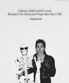 #MARSquotes | It's ok to be weird  Jared Leto quote (Credits to the owners)