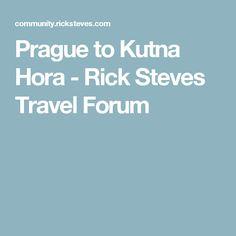 Prague to Kutna Hora - Rick Steves Travel Forum
