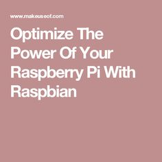 Optimize The Power Of Your Raspberry Pi With Raspbian