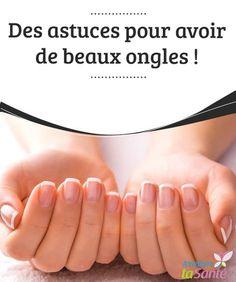 Des astuces pour avoir de beaux ongles !   Vous rêvez d'avoir de #beaux #ongles ? Venez #découvrir nos astuces et nos remèdes naturels pour prendre soin de vos ongles tout en douceur !  #Beauté