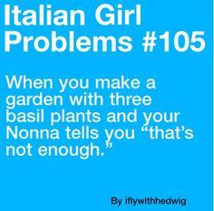 Italian Girl Problems (My Nonno was the gardener)