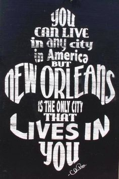 You can live in any city in America but New Orleans is the only city that lives in you