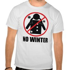 No Winter T-shirts