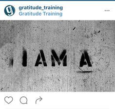 I AM A...  Follow us on IG! https://www.instagram.com/gratitude_training/