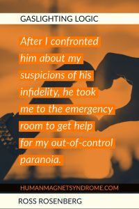 After I confronted him about my suspicions of his infidelity, he took me to the emergency room to get help for my out-of-control paranoia. Gaslighting, Codependency, Psychopath Sociopath, Narcissistic Abuse Recovery, Writers Write, Anti Bullying, Beautiful Mind, Thank God, Relationship Quotes