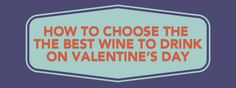 How To Choose The Best Wine To Drink On Valentine's Day [INFOGRAPHIC]