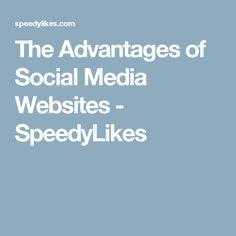 The Advantages of Social Media Websites - SpeedyLikes
