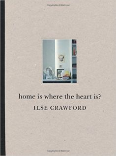 Home is Where the Heart is? by Ilse Crawford (2009) Hardcover: Amazon.co.uk: Unnamed: Books