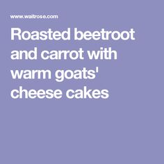 Roasted beetroot and carrot with warm goats' cheese cakes