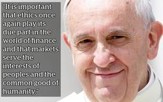 """It is increasingly intolerable that financial markets are shaping the destiny of peoples rather than serving their needs, or that the few derive immense wealth from financial speculation while the many are deeply burdened by the consequences."" 2014 Was the Year of Pope Francis - Mic"