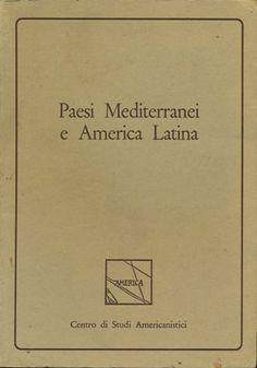 Paesi Mediterranei e America Latina / Antonio Aimi ... [et al.] ; a cura di Gaetano Massa - Roma : Centro di studi americanistici America in Italia, 1982