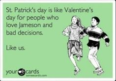 St. Patrick's Day = bad decisions :)