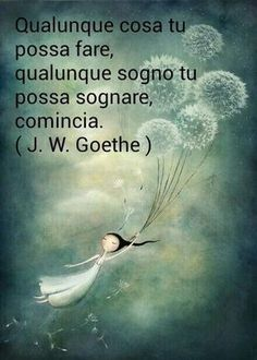 """Recovery in Italian: One Day at a Time,"" Goethe. Translation: ""Whatever you can do, or dream you can, begin it. Me Quotes, Motivational Quotes, Inspirational Quotes, Cogito Ergo Sum, Beautiful Words, Decir No, Positive Quotes, Quotations, Wisdom"