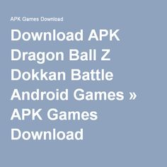 Download APK Dragon Ball Z Dokkan Battle Android Games » APK Games Download