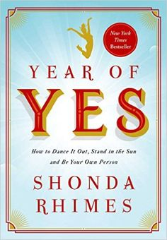 6. Year of Yes: How to Dance It Out, Stand In the Sun, and Be Your Own Person