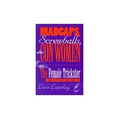 Madcaps, Screwballs, and Con Women (Paperback)