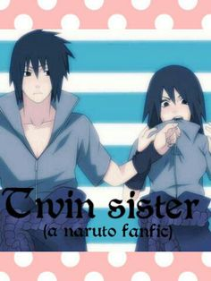 Sasuke's Twin Sister(A Naruto Fan-fic) - Welcome to Sasuke's twin sister ! - Wattpad