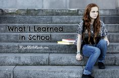What I learned in school...formed who I am and helped me to decide that homeschooling is the best option for our family.