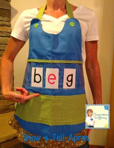 Show and Tell Apron:  build CVC words, practice sight words, do Making Words, etc...  Fun way to work with words in your classroom!