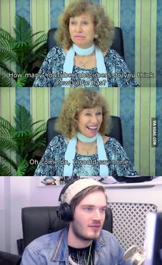 Hate dat woman. Pewds has alot! I look up to him!! Love you bro!!