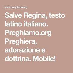 Salve Regina, testo latino italiano. Preghiamo.org Preghiera, adorazione e dottrina. Mobile!