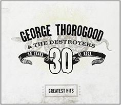 George Thorogood - Greatest Hits:30 Years Of Rock