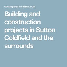Building and construction projects in Sutton Coldfield and the surrounds