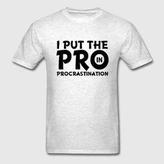 I put the pro in procrastination funny saying shir