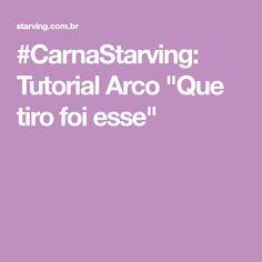 """#CarnaStarving: Tutorial Arco """"Que tiro foi esse"""""""