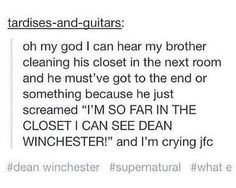 """Suddenly, I wish I had a closet I could do that in. Post a sign, """"congrats. You found dean"""" with a picture of him underneath"""