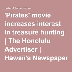 'Pirates' movie increases interest in treasure hunting Hawaii Information, Treasure Hunting, Honolulu Hawaii, Pirates, Advertising, Movies, Films, Film Books