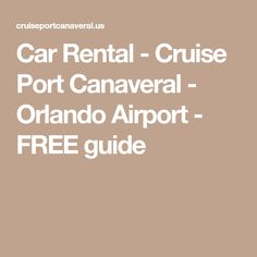 Car Rental - Cruise Port Canaveral - Orlando Airport - FREE guide