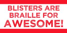 Blisters are Braille for awesome! Race day signs for RunForHome