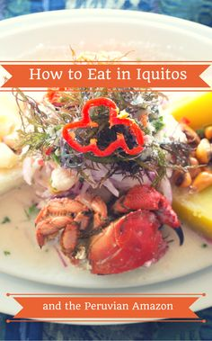 How to Eat in Iquitos and the Peruvian Amazon - Project Dinner Party