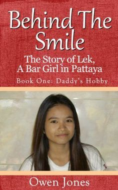 Daddy's Hobby (Behind The Smile - The Story of Lek, a Bar Girl in Pattaya Book 1) by Owen Jones, http://www.amazon.com/dp/B007VCTTLQ/ref=cm_sw_r_pi_dp_8f0Fub0X499E5