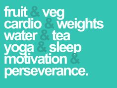 Fitness and health inspiration. Fruit and veggies, cardio and weights, water and tea, yoga and sleep, motivation and perserverance