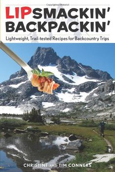 Lipsmackin' Backpackin' – Lightweight, Trail-tested Recipes For Backcountry Trips by Christine Conners, Tim Conners The book is related Best Hiking Gear, Thru Hiking, Survival Gadgets, Survival Tips, Hiking Gifts, Backpacking Asia, Camping Hacks, Camping Recipes, Backpacking Recipes