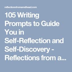 105 Writing Prompts to Guide You in Self-Reflection and Self-Discovery - Reflections from a Redhead