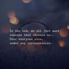 BEST LIFE QUOTES    In the end, we all just want someone that chooses us.. —via https://ift.tt/2eY7hg4