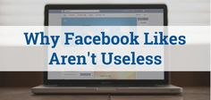 Why Facebook Likes Aren't Useless