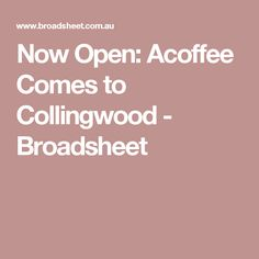 Now Open: Acoffee Comes to Collingwood - Broadsheet